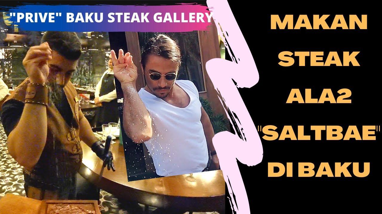 Makan Steak ala2 Salt Bae di Baku Azerbaijan Prive Steak Gallery Baku Steak Mewah harga Murah